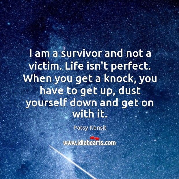 I am a survivor and not a victim. Life isn't perfect. When Image