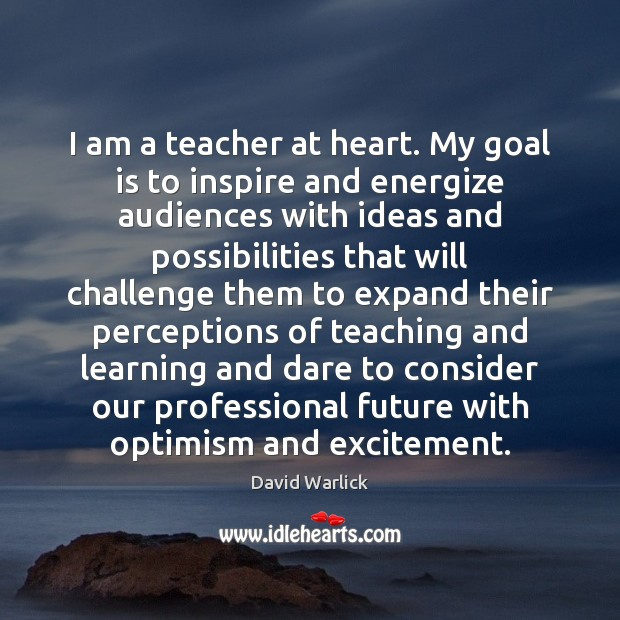I am a teacher at heart. My goal is to inspire and Image