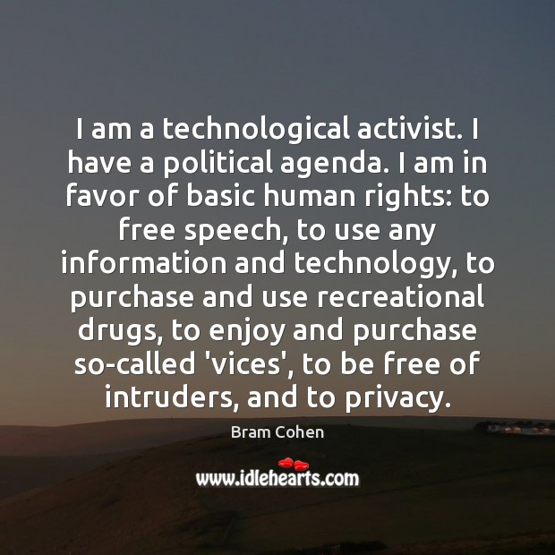 Image, I am a technological activist. I have a political agenda. I am