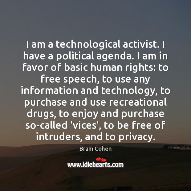 I am a technological activist. I have a political agenda. I am Bram Cohen Picture Quote