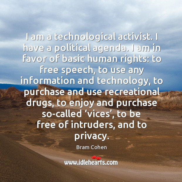 I am a technological activist. I have a political agenda. I am in favor of basic human rights: Bram Cohen Picture Quote
