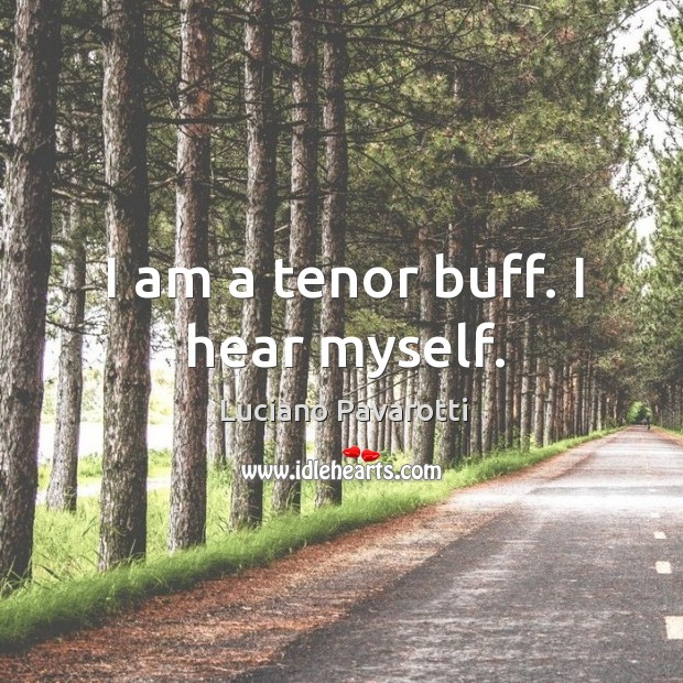 I am a tenor buff. I hear myself. Image