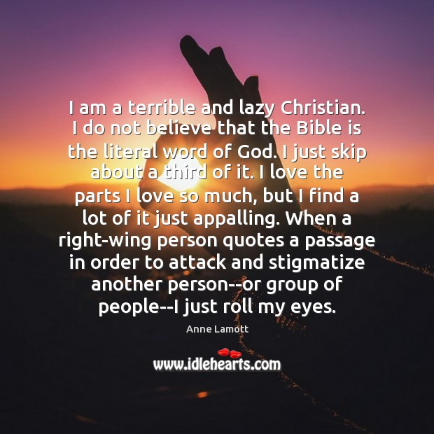 I am a terrible and lazy Christian. I do not believe that Anne Lamott Picture Quote