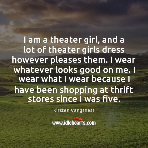 I am a theater girl, and a lot of theater girls dress Image