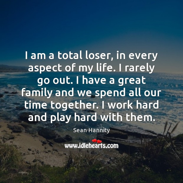 I am a total loser, in every aspect of my life. I Time Together Quotes Image
