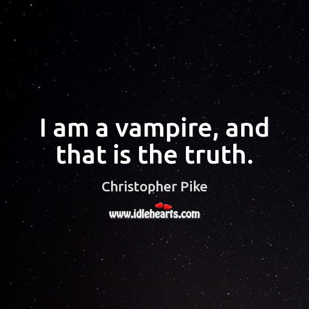 I am a vampire, and that is the truth. Christopher Pike Picture Quote