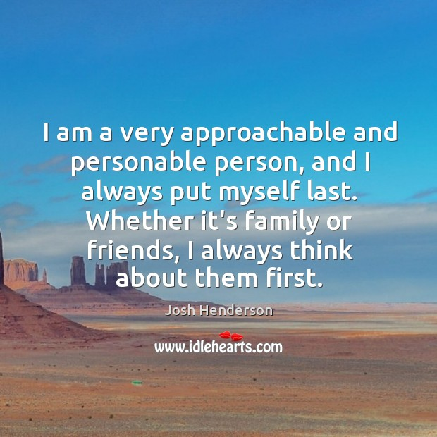 I am a very approachable and personable person, and I always put Image