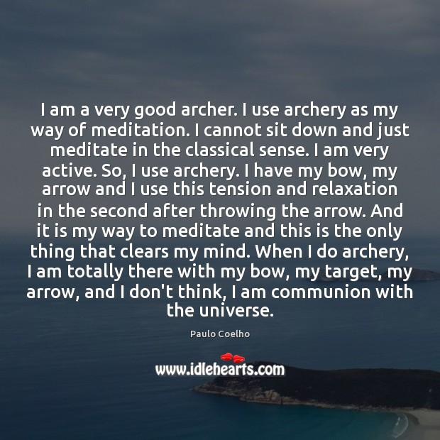 Image, I am a very good archer. I use archery as my way