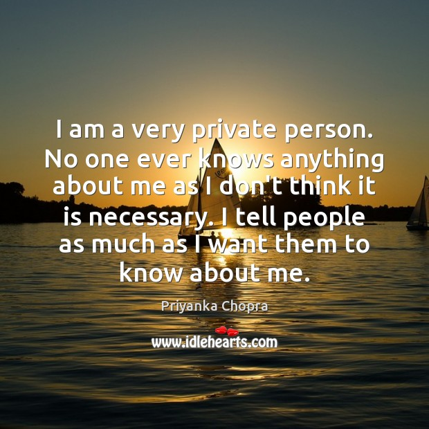 Image, I am a very private person. No one ever knows anything about