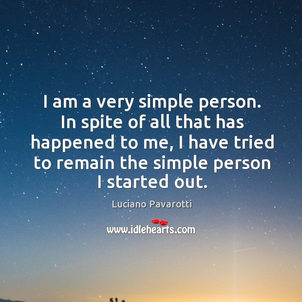 I am a very simple person. In spite of all that has Luciano Pavarotti Picture Quote