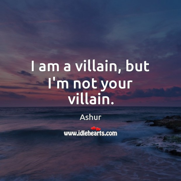 Image, I am a villain, but I'm not your villain.