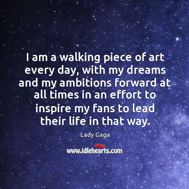 I am a walking piece of art every day, with my dreams and my ambitions Image