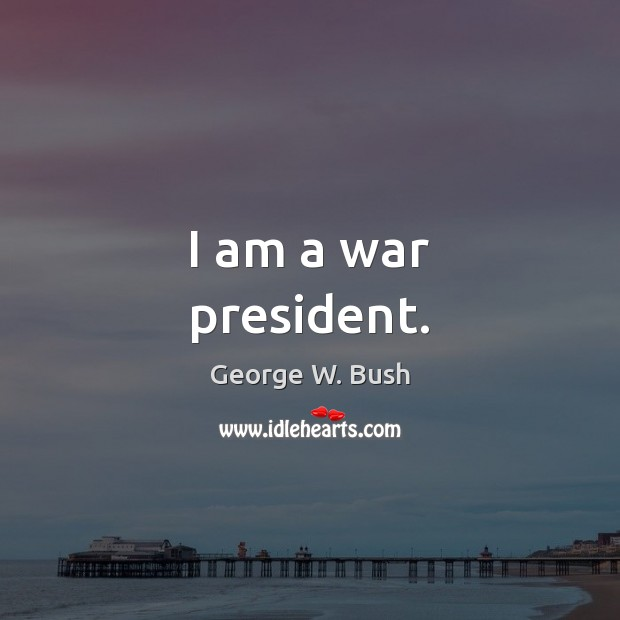 I am a war president. Image