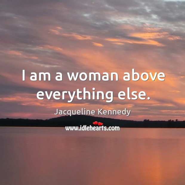 I am a woman above everything else. Image