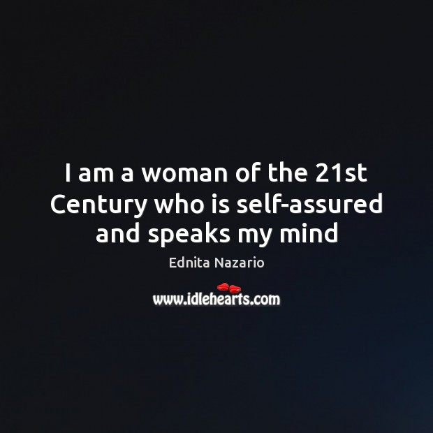 I am a woman of the 21st Century who is self-assured and speaks my mind Image
