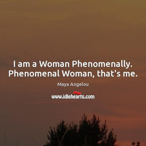 I am a Woman Phenomenally. Phenomenal Woman, that's me. Image