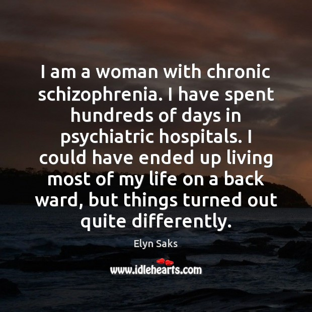 Image, I am a woman with chronic schizophrenia. I have spent hundreds of