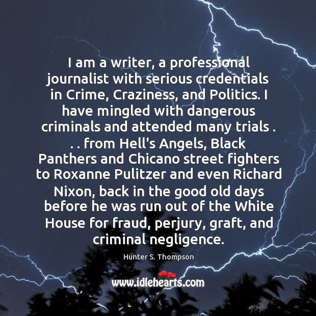 Image, I am a writer, a professional journalist with serious credentials in Crime,