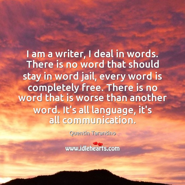 I am a writer, I deal in words. There is no word Quentin Tarantino Picture Quote