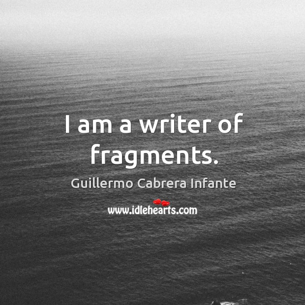 I am a writer of fragments. Image