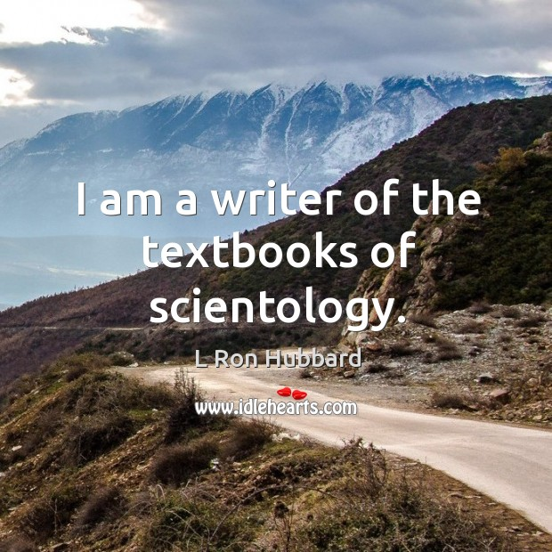 I am a writer of the textbooks of scientology. Image