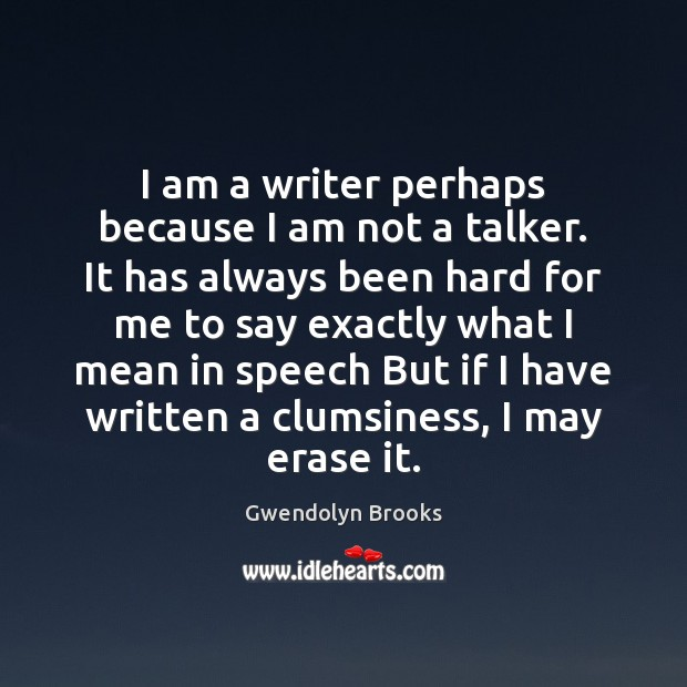 I am a writer perhaps because I am not a talker. It Image