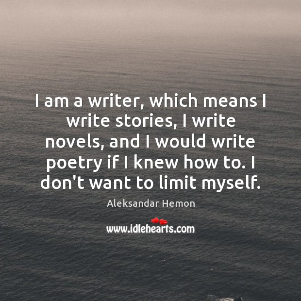Image, I am a writer, which means I write stories, I write novels,