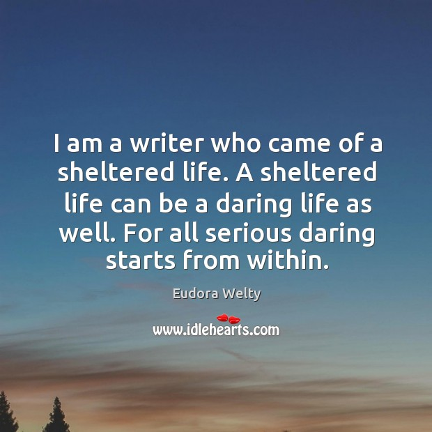 I am a writer who came of a sheltered life. Image