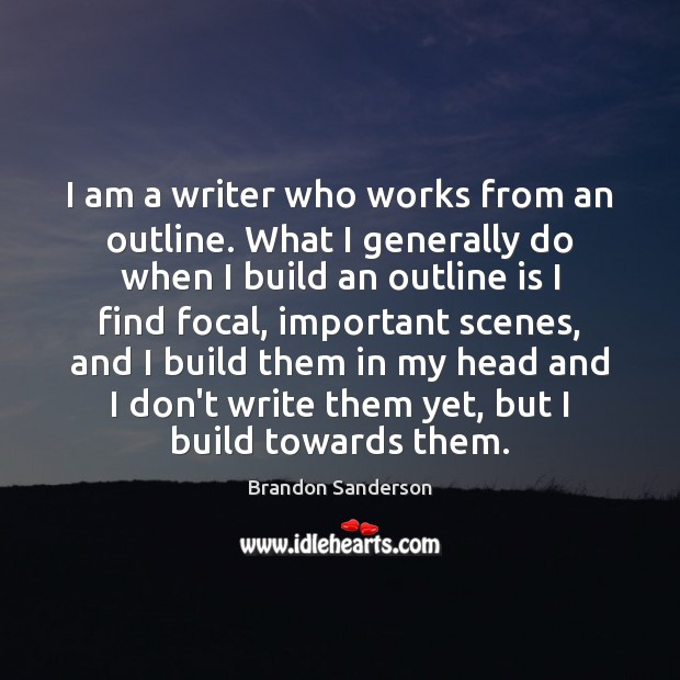 I am a writer who works from an outline. What I generally Brandon Sanderson Picture Quote