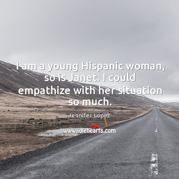 I am a young hispanic woman, so is janet. I could empathize with her situation so much. Image