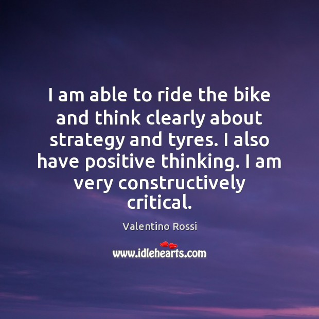 I am able to ride the bike and think clearly about strategy Valentino Rossi Picture Quote