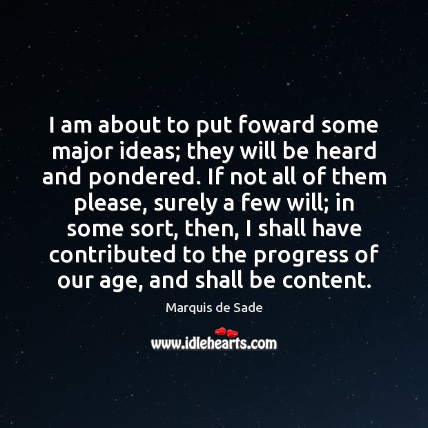I am about to put foward some major ideas; they will be Marquis de Sade Picture Quote