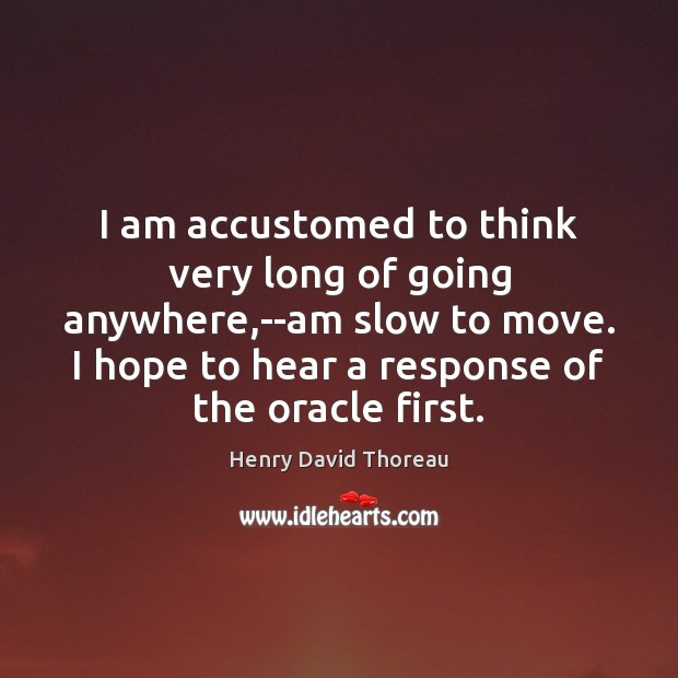 I am accustomed to think very long of going anywhere,–am slow Image