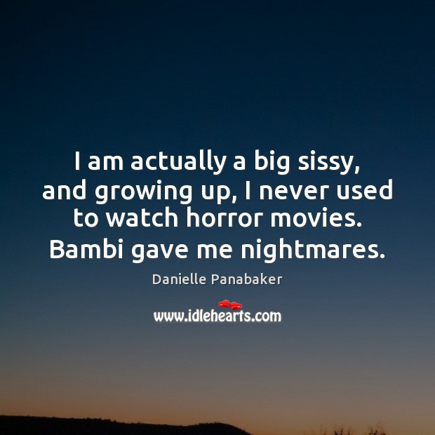I am actually a big sissy, and growing up, I never used Image