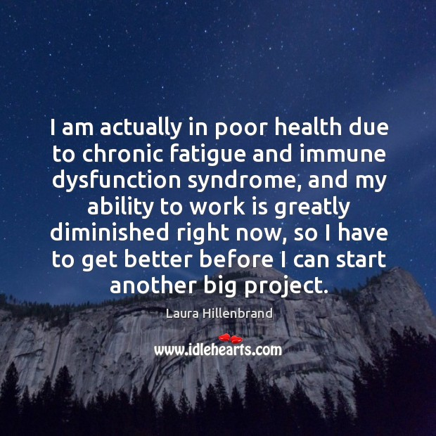 I am actually in poor health due to chronic fatigue and immune dysfunction syndrome, and my ability Image