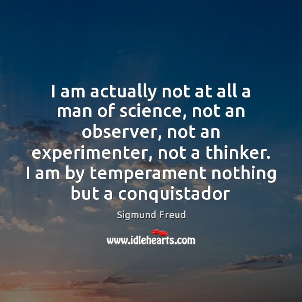 I am actually not at all a man of science, not an Sigmund Freud Picture Quote