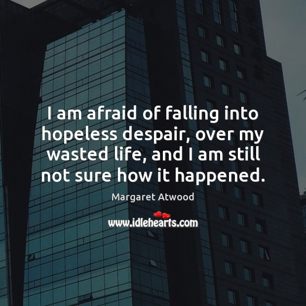 Image, I am afraid of falling into hopeless despair, over my wasted life,