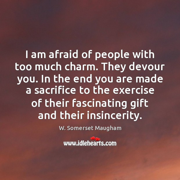 I am afraid of people with too much charm. They devour you. Image