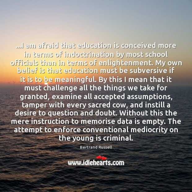 …I am afraid that education is conceived more in terms of indoctrination Data Quotes Image