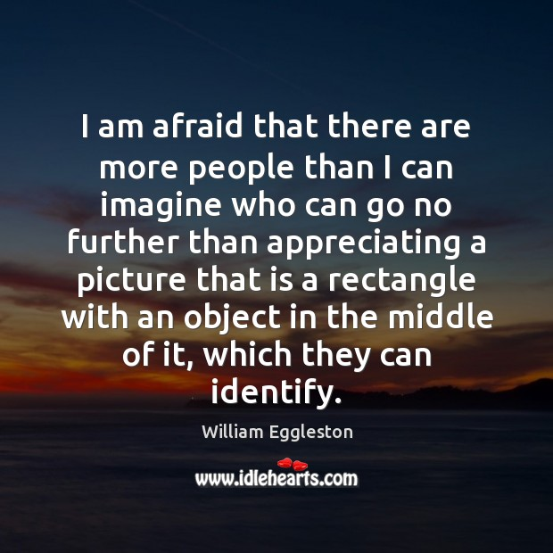 I am afraid that there are more people than I can imagine Image