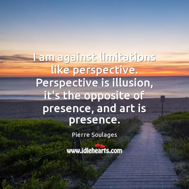 I am against limitations like perspective. Perspective is illusion, it's the opposite Image