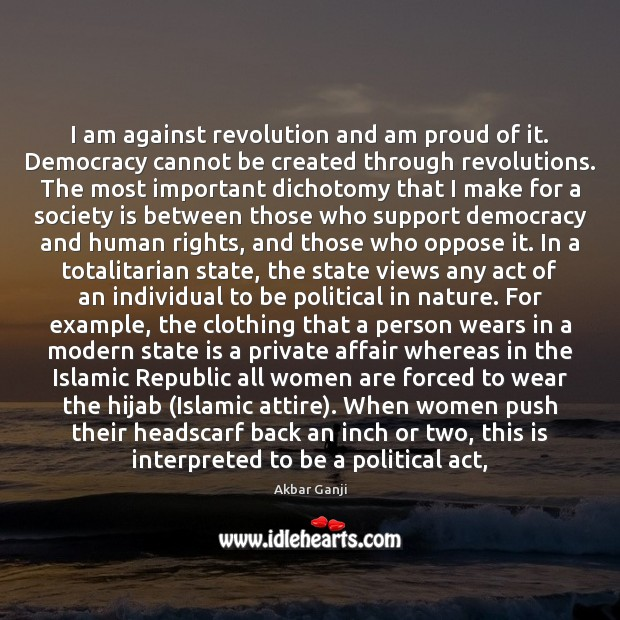 Image, I am against revolution and am proud of it. Democracy cannot be