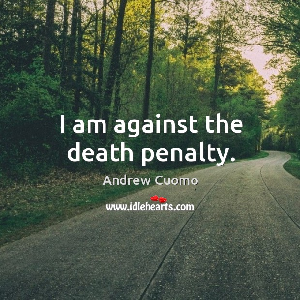 I am against the death penalty. Image