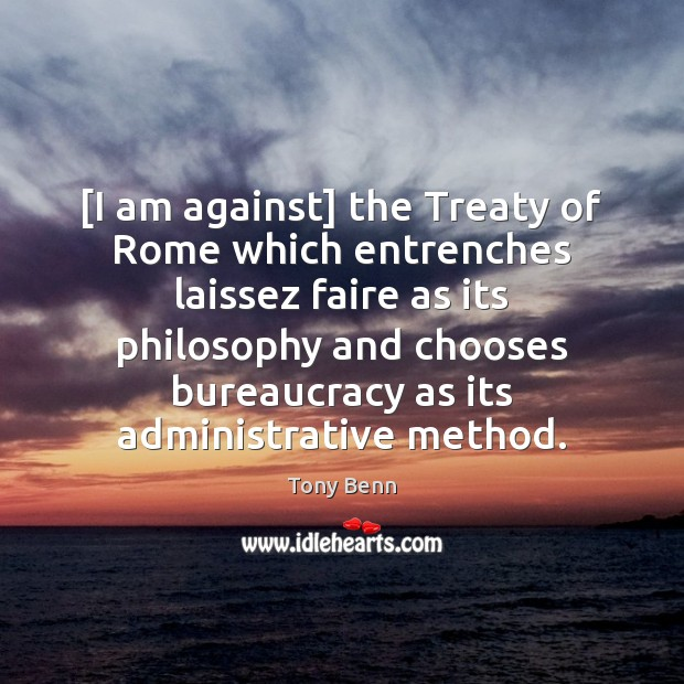 [I am against] the Treaty of Rome which entrenches laissez faire as Image