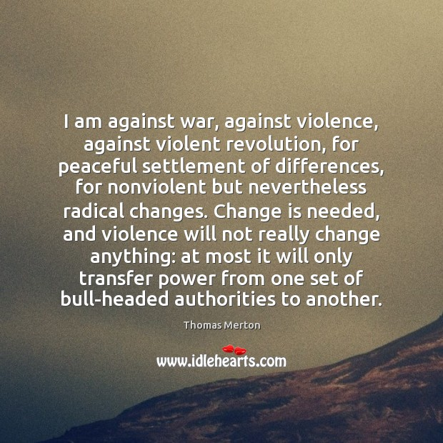 Image, I am against war, against violence, against violent revolution, for peaceful settlement