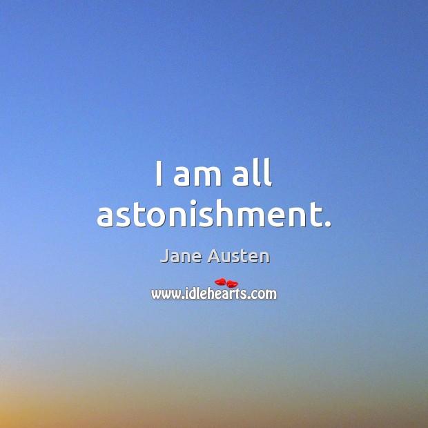 I am all astonishment. Jane Austen Picture Quote