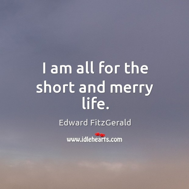 I am all for the short and merry life. Image