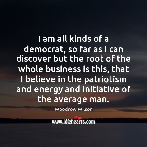 I am all kinds of a democrat, so far as I can Woodrow Wilson Picture Quote