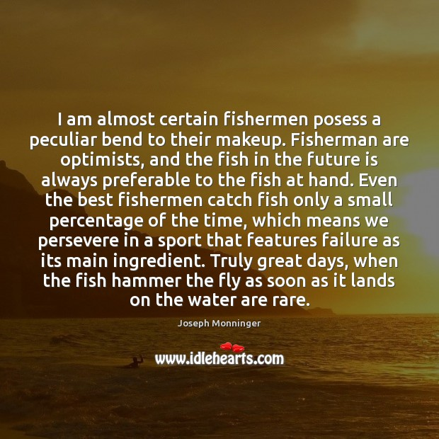 I am almost certain fishermen posess a peculiar bend to their makeup. Image