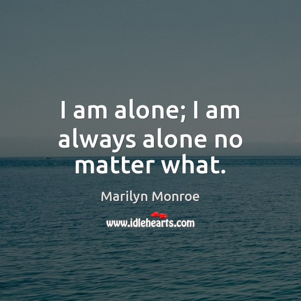 Image about I am alone; I am always alone no matter what.